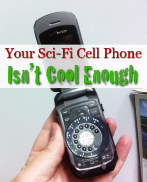 sci-fi cell phone isn't cool enough