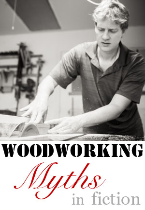 Woodworking myths in fiction