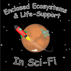 enclosed ecosystems life support sci-fi