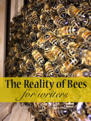 Writing Tips: The Reality of Bees