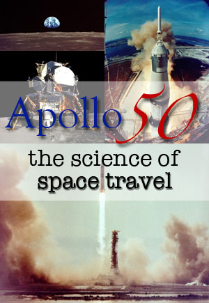 Apollo 50th and the Science of Space Travel