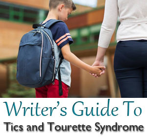 A Writer's Guide to Tics and Tourette Syndrome