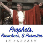 Prophets, Preachers, and Parasites in Fantasy