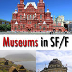 Museums in Science Fiction and Fantasy