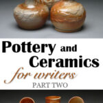 Pottery and Ceramics for SFF Writers, Part 2