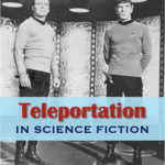 Teleportation in Science Fiction